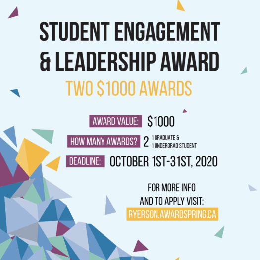 Student Engagement and Leadership Award. Two $1000 Awards. Deadline October 1st-31st, 2020.  For more info and to apply visit: ryerson.awardspring.ca